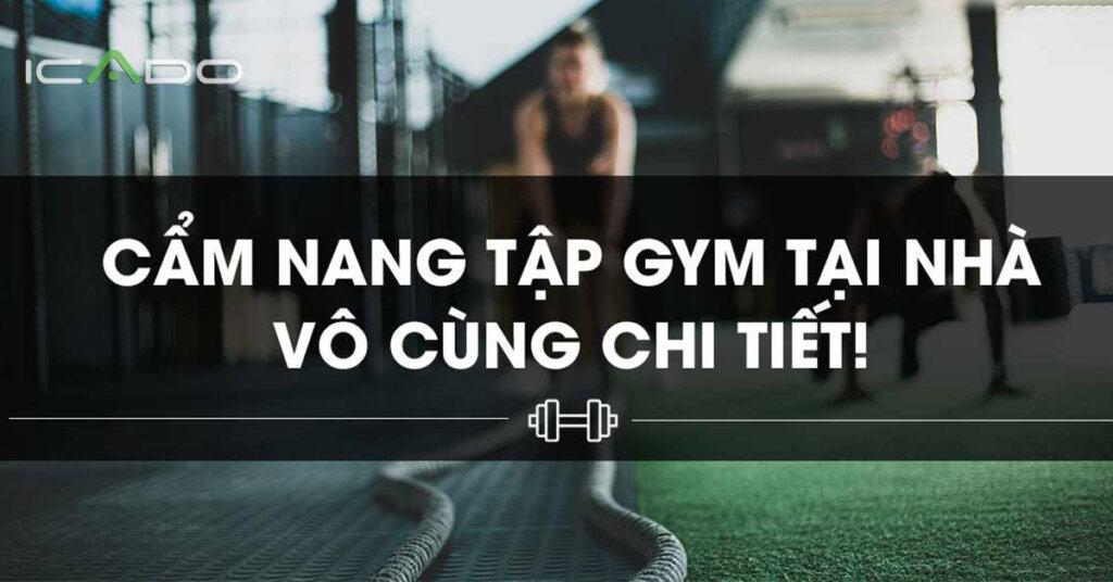 Đừng bỏ cuộc quá sớm, có một giải pháp giải quyết được toàn bộ những vấn đề trên đó chính là tập gym tại nhà! Cùng khám phá cẩm nang tập gym tại nhà để thực hành thật dễ dàng và hiệu quả.