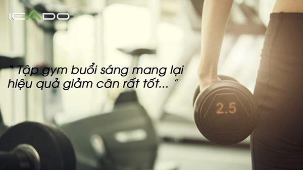 Nếu là người có thể dậy sớm thì hãy tập gym tại nhà vào buổi sáng trước khi đi làm để khởi đầu ngày mới sung sức hơn nhé.