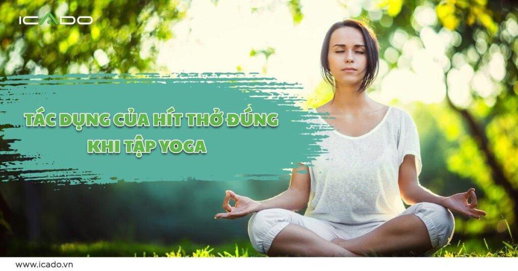 Hít thở đúng cách khi tập yoga và những lợi ích ẩn sau đó