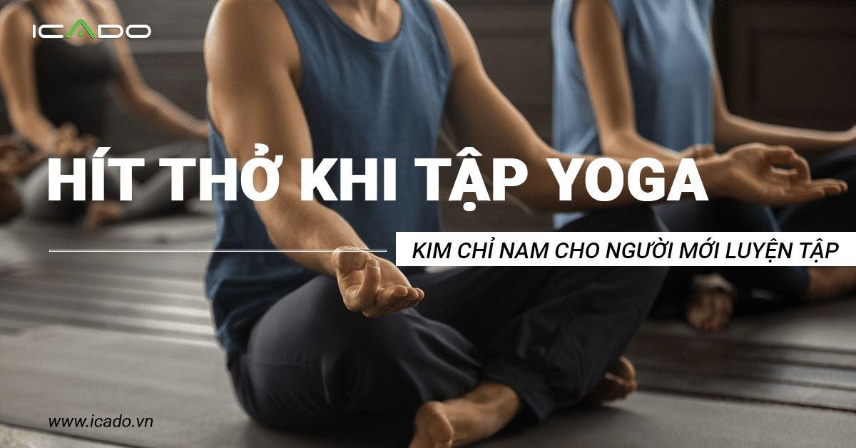 Hít thở khi tập yoga - Kim chỉ nam cho hành trình luyện tập