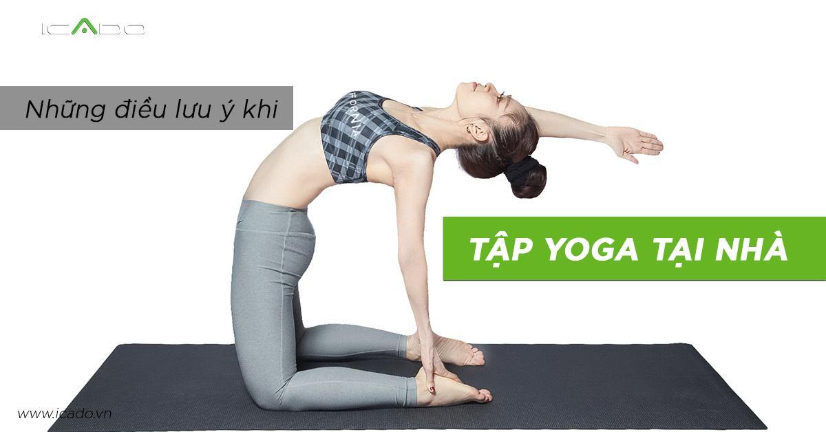 Lưu ý khi tập yoga tại nhà chuẩn và hiệu quả