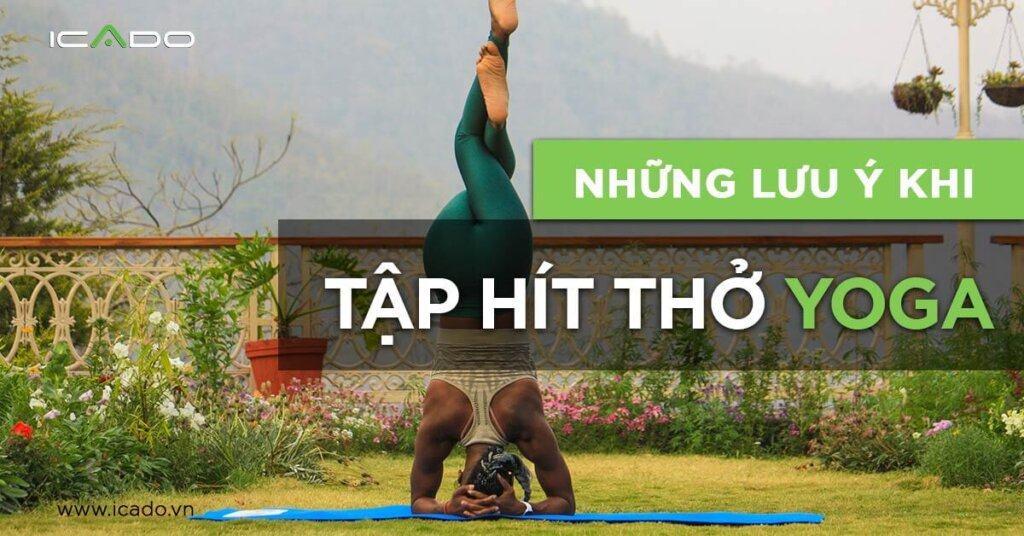 Tập hít thở yoga - Các lưu ý về cách thực hiện bạn cần phải biết!