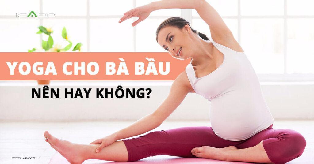 Bài tập Yoga cho bà bầu - mẹ trước khi sinh NÊN XEM nhé!