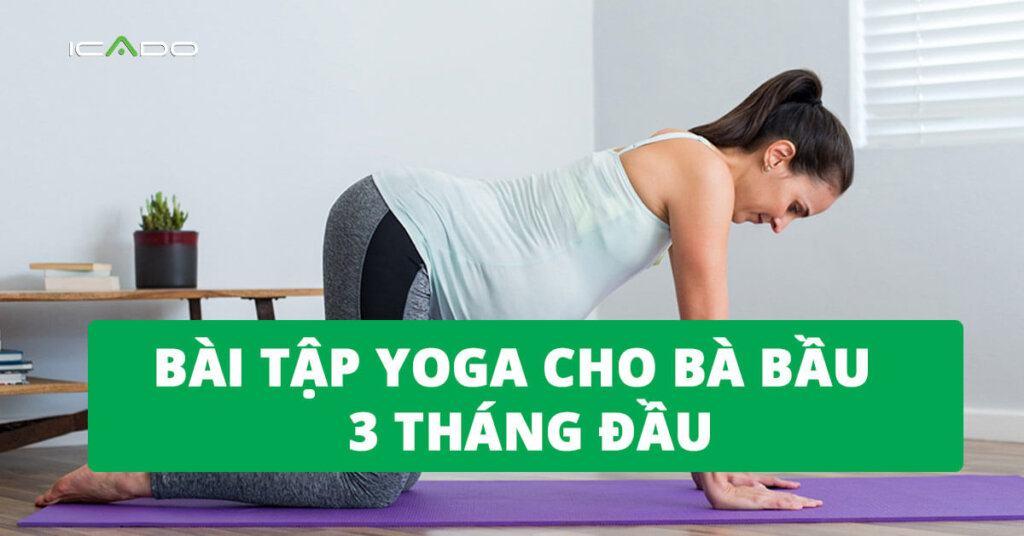 Bài tập yoga cho bà bầu 3 tháng đầu