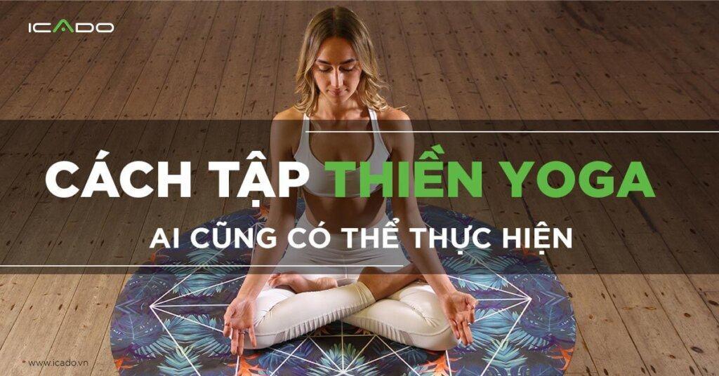 Cách tập yoga thiền ở một góc độ khác giúp chúng ta sống trọn vẹn trong khoảnh khắc, khám phá chính bản thân mình cách cặn kẽ nhất.