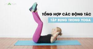 Động tác tập bụng trong yoga - 3 bài tập tích cực đến vòng 2