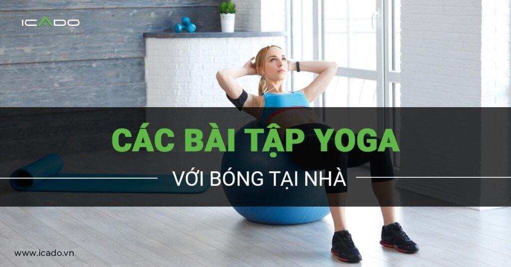 10 bài tập với bóng yoga tại nhà chi tiết