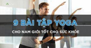 9 bài tập yoga cho nam giới tốt cho sức khỏe