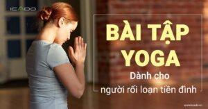 Bài tập yoga cho người rối loạn tiền đình