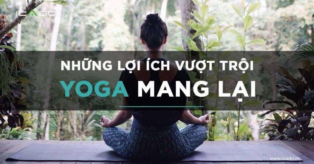 Yoga có tốt không? Những lợi ích vượt trội mà yoga mang lại