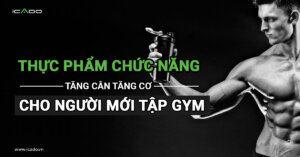 Thực phẩm chức năng tăng cân tăng cơ cho người mới tập gym