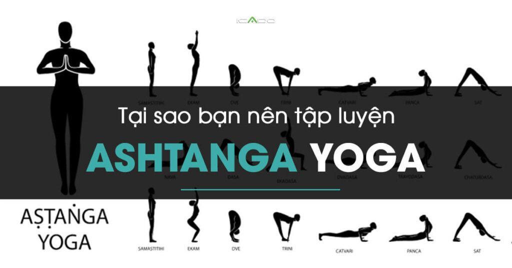 Tìm hiểu về trường phái Ashtanga yoga, tại sao bạn nên tập luyện Ashtanga yoga?