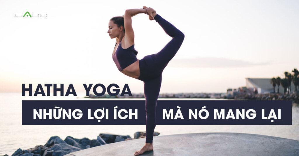 Tìm hiểu về trường phái Hatha yoga, những lợi ích mà nó mang lại