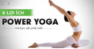 6 lợi ích của Power yoga mà bạn cần biết