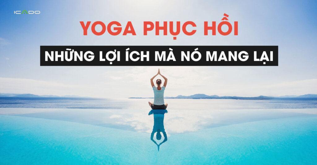 Tìm hiểu về Yoga phục hồi, những lợi ích mà nó mang lại