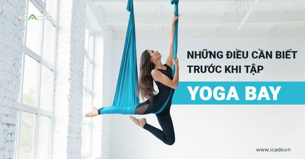 Yoga bay là gì, mọi thứ bạn cần biết trước khi tập yoga bay