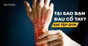Bạn đã từng hỏi tại sao bạn bị đau cổ tay khi tập gym chưa?