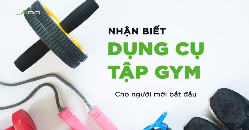 Tìm hiểu các dụng cụ tập gym khi bắt đầu hành trình tập thể dục là một điều hết sức cần thiết.